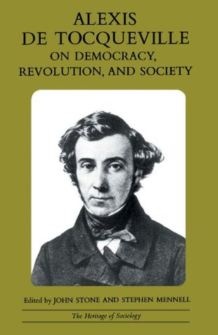 Alexis de Tocqueville on Democracy, Revolution, and Society by Alexis de Tocqueville