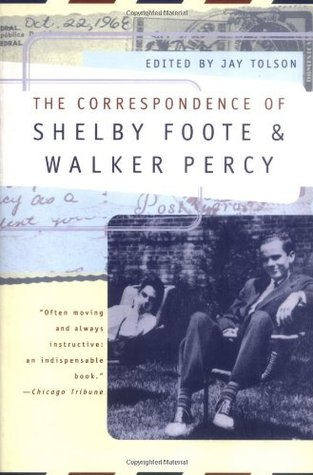 The Correspondence of Shelby Foote & Walker Percy by Shelby Foote
