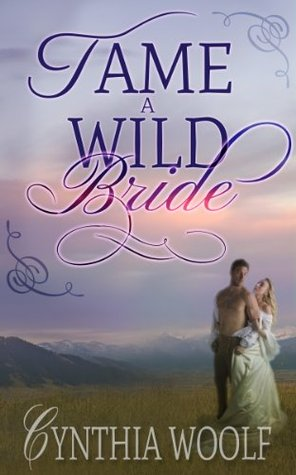 Download for free Tame A Wild Bride (Wild #3) PDF by Cynthia Woolf