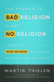 The Answer to Bad Religion Is Not No Religion by Martin Thielen