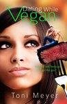 Dating While Vegan (A Foodie Romance)