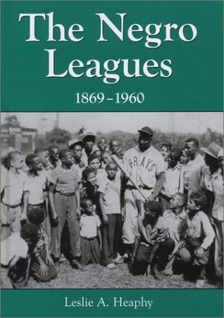 The Negro Leagues, 1869-1960 by Leslie A. Heaphy