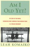 Am I Old Yet? The Story of Two Women, Generations Apart, Growing Up and Growing Young in a Timeless Friendship