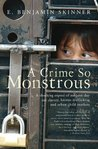 A Crime So Monstrous: A Shocking Exposé of Modern-Day Sex Slavery, Human Trafficking and Urban Child Markets