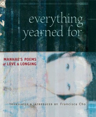 Download online Everything Yearned For: Manhae's Poems of Love and Longing PDF by Manhae, Francisca Cho, David R. McCann