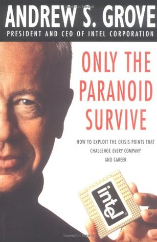 Only the Paranoid Survive by Andrew S. Grove
