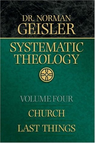 Systematic Theology by Norman L. Geisler
