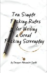Ten Simple F*cking Rules for Writing a Great F*cking Screenplay