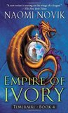 Empire of Ivory (Temeraire, #4)