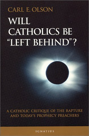 Will Catholics Be Left Behind? by Carl E. Olson