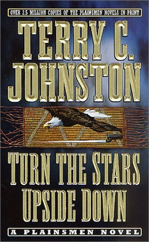 Turn the Stars Upside Down by Terry C. Johnston