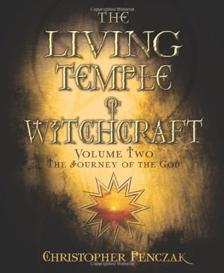 The Living Temple of Witchcraft: The Journey of the God (Temple of Witchcraft, #6; Living Temple of Witchcraft, #2)