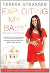 Exploiting My Baby: A Memoir of Pregnancy & Childbirth