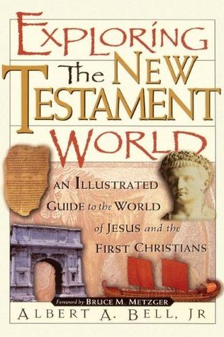 Exploring the New Testament World by Albert A. Bell Jr.