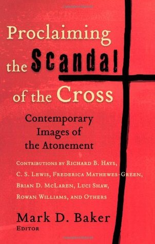 Proclaiming the Scandal of the Cross by Mark D. Baker