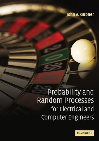 Probability and Random Processes for Electrical and Computer ... by John A. Gubner