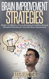 Brain Improvement Stratagies: Simple, Yet Effective, Proven Strategies for Building Memory Strength & Retention for Dramatic Brain Improvement (Brain Strengthening, Memory training, Memory)