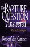 Rapture Question Answered, The: Plain and Simple