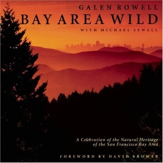 Review Bay Area Wild: A Celebration of the Natural Heritage of the San Francisco Bay Area PDF by Galen A. Rowell, Michael Sewell