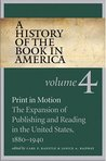 A History of the Book in America: Volume 4: Print in Motion: The Expansion of Publishing and Reading in the United States, 1880-1940 (History of the Book in America, #4)