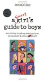A Smart Girl's Guide to Boys: Surviving Crushes: Staying True to Yourself & Other Stuff