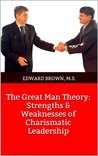 The Great Man Theory: Strengths & Weaknesses of Charismatic Leadership
