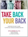 Take Back Your Back: Everything You Need to Know to Effectively Reverse and Manage Back Pain