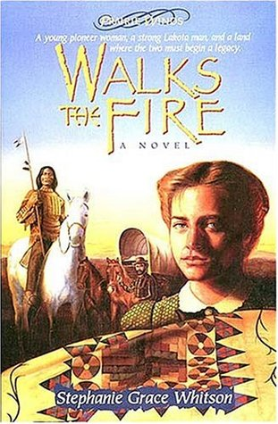 Walks The Fire by Stephanie Grace Whitson