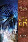 The White City (The Clockwork Dark #3)