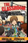 The Classroom: The Epic Documentary of a Not-Yet-Epic Kid (Classroom (Epic Documentary of a Not-Yet-Epic Kid))