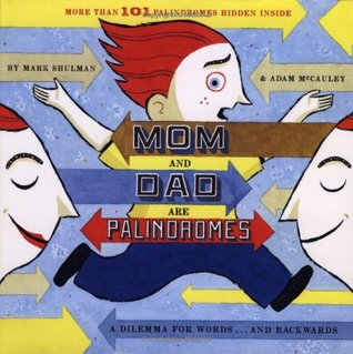 Mom and Dad Are Palindromes by Mark Shulman