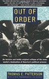 Out of Order: An incisive and boldly original critique of the news media's domination of America's political process