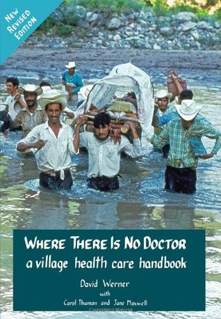 Where There Is No Doctor a village health care handbook by David Werner