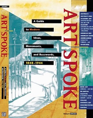 Free download Artspoke: A Guide to Modern Ideas, Movements, and Buzzwords, 1848-1944 PDF by Robert Atkins