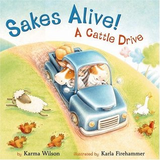 Sakes Alive! a Cattle Drive by Karma Wilson