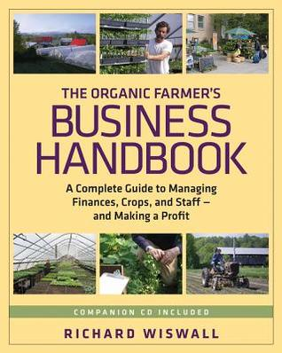The Organic Farmer's Business Handbook: A Complete Guide to Managing Finances, Crops and Staff and Making a Profit