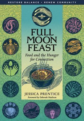 Download free Full Moon Feast: Food and the Hunger for Connection FB2 by Jessica Prentice, Deborah Madison