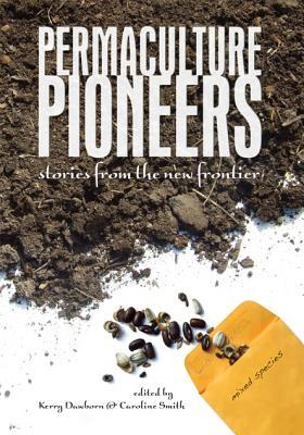 Permaculture Pioneers by Kerry Dawborn
