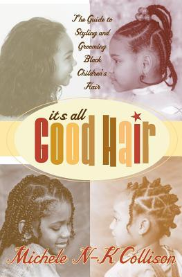 It's All Good Hair by Michele N-K Collison