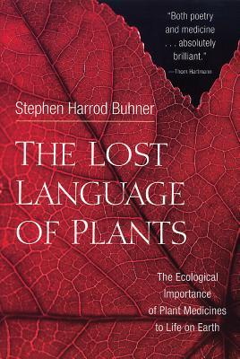 The Lost Language of Plants: The Ecological Importance of Plant Medicine to Life on Earth: The Ecological Importance of Plant Medicines to Life on Earth