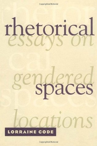 Rhetorical Spaces by Lorraine Code