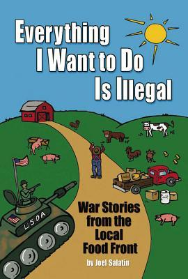 Everything I Want to Do Is Illegal by Joel Salatin