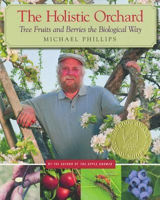 The Holistic Orchard by Michael    Phillips