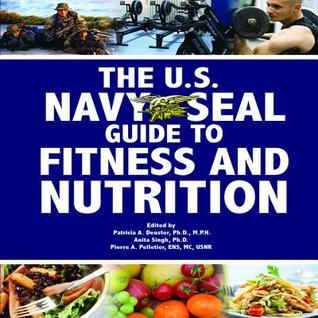 The U.S. Navy Seal Guide to Fitness and Nutrition by Patricia A. Deuster