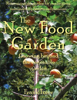 The New Food Garden by Frank Tozer