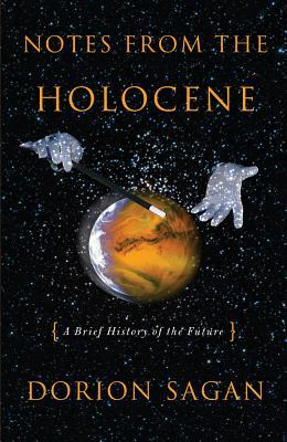 Notes from the Holocene by Dorion Sagan