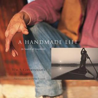 A Handmade Life by William S. Coperthwaite