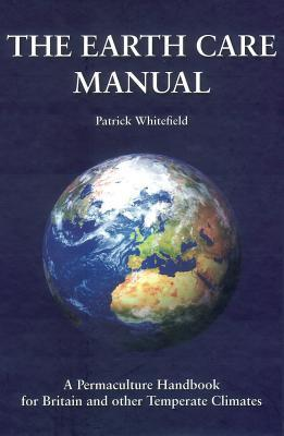 The Earth Care Manual: A Permaculture Handbook for Britain and Other Temperate Countries