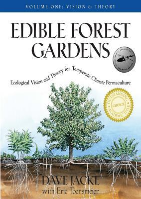 Edible Forest Gardens, Volume 1: Ecological Vision and Theory for Temperate Climate Permaculture