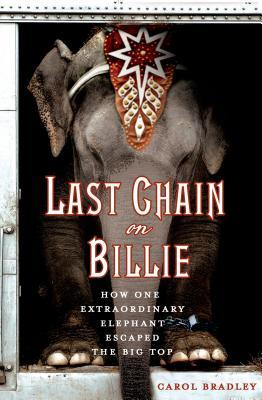 Last Chain On Billie: How One Extraordinary Elephant Escaped the Big Top